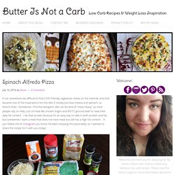 Spinach Alfredo Pizza – Butter Is Not a Carb