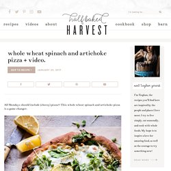 Whole Wheat Spinach and Artichoke Pizza + Video. - Half Baked Harvest