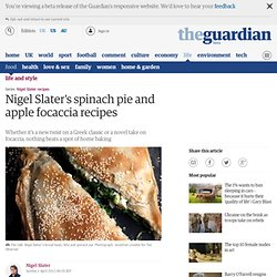 Nigel Slater's spinach pie and apple focaccia recipes | Life and style | The Observer