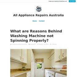 What are Reasons Behind Washing Machine not Spinning Properly?