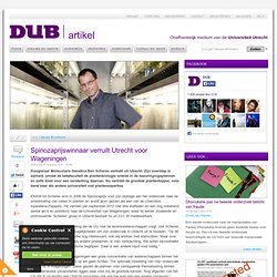 DUB: 31august2011 Spinozaprijswinnaar verruilt Utrecht voor Wageningen