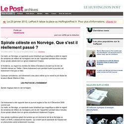 Spirale céleste en Norvège. Que s'est il réellement passé ? - neotrouve sur LePost.fr (00:58)
