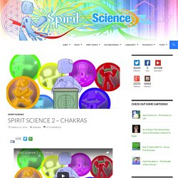 Spirit Science 2 ~ Chakras