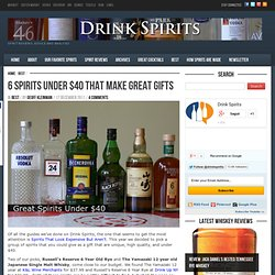 6 Spirits under $40 that Make Great Gifts