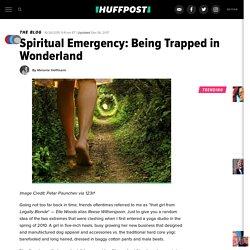 Spiritual Emergency: Being Trapped in Wonderland