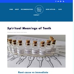 Spiritual Meanings of Teeth - Holistic Tooth Fairy - Meliors Simms