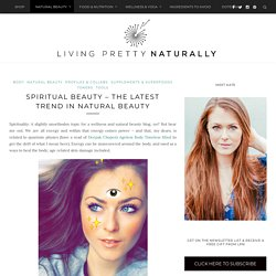 Spiritual Beauty - The Latest Trend in Natural Beauty - Living Pretty, Naturally