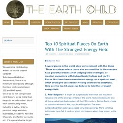 Top 10 Spiritual Places On Earth With The Strongest Energy Field -