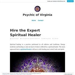 Hire the Expert Spiritual Healer – Psychic of Virginia