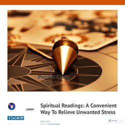 Spiritual Readings: A Convenient Way To Relieve Unwanted Stress – Psychic Cindy
