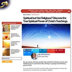 Spiritual but Not Religious? Discover the True Spiritual Power of Christ's Teachings.