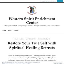 Restore Your True Self with Spiritual Healing Retreats – Western Spirit Enrichment Center