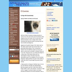 Spirituality & Practice: E-Courses: Living with Uncertainty