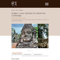 Angkor, coeur spirituel et culturel du Cambodge
