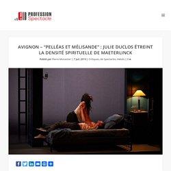 """PROFESSION SPECTACLE - Avignon – """"Pelléas et Mélisande"""": Julie Duclos étreint la densité spirituelle de Maeterlinck"""