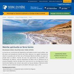 Marche spirituelle en Terre Sainte - Terre Entière - Pèlerinages, Itinéraires spirituels, Voyages