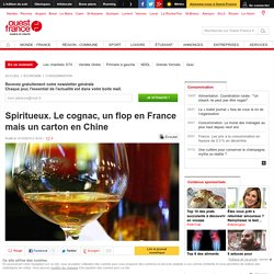 Spiritueux. Le cognac, un flop en France mais un carton en Chine