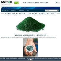 Spiruline et Musculation - Institut Nuteor - Le blog des sportifs