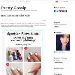 How To: Splatter Paint Nails | Pretty Gossip