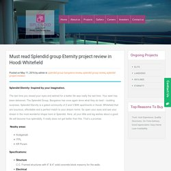 Must read Splendid group Eternity project review in Hoodi Whitefield