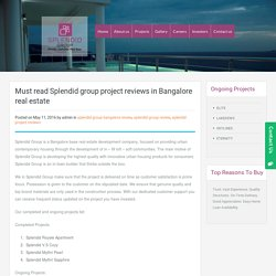 Must read Splendid group project reviews in Bangalore real estate