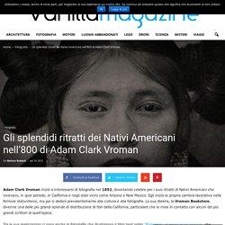Gli splendidi ritratti dei Nativi Americani nell'800 di Adam Clark Vroman