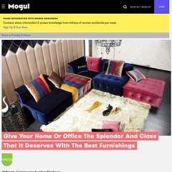 Give Your Home Or Office The Splendor And Class That It Deserves With The Best Furnishings - Mogul