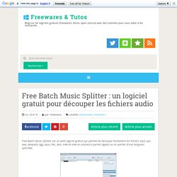 Free Batch Music Splitter : un logiciel gratuit pour découper les fichiers audio