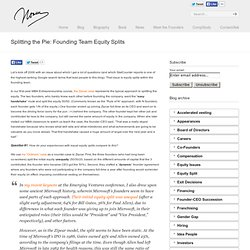 Splitting the Pie: Founding Team Equity Splits « Noam Wasserman