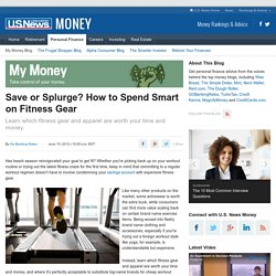 Save or Splurge? How to Spend Smart on Fitness Gear