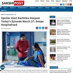 Spoiler Alert Karthika Deepam Today's Episode March 27: Deepa Hospitalised