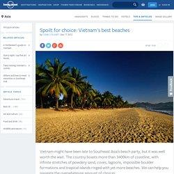 Spoilt for choice: Vietnam's best beaches
