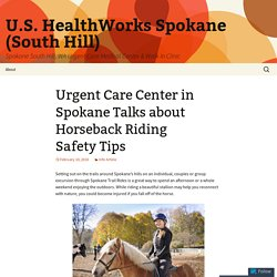 Urgent Care Center in Spokane Talks about Horseback Riding Safety Tips