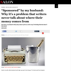 """""""Sponsored"""" by my husband: Why it's a problem that writers never talk about where their money comes from"""