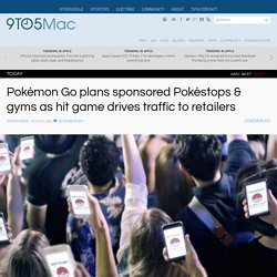 Pokémon Go plans sponsored Pokéstops & gyms as hit game drives traffic to retailers