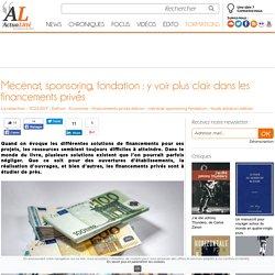 Mécénat, sponsoring, fondation : y voir plus clair dans les financements privés
