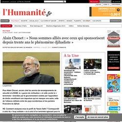Alain Chouet : « Nous sommes alliés avec ceux qui sponsorisent depuis trente ans le phénomène djihadiste