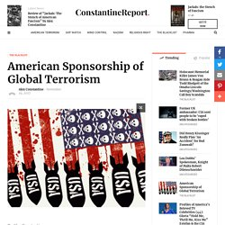 American Sponsorship of Global Terrorism - The Constantine Report