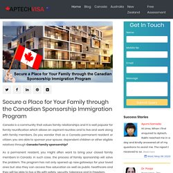Secure a Place for Your Family through the Canadian Sponsorship Immigration Program