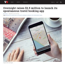 Overnight raises $2.5 million to launch its spontaneous travel booking app