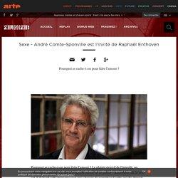 Sexe - André Comte-Sponville est l'invité de Raphaël Enthoven