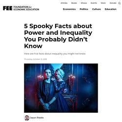 5 Spooky Facts about Power and Inequality You Probably Didn't Know