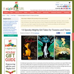 13 Spooky Mighty Girl Tales for Tweens and Teens
