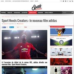 Sport Needs Creators : le nouveau film adidas