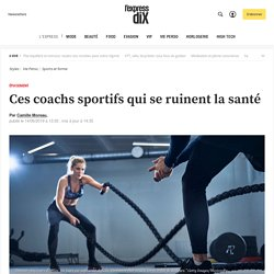 Ces coachs sportifs qui se ruinent la santé - L'Express Styles