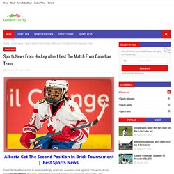 Sports News From Hockey Albert Lost The Match From Canadian Team
