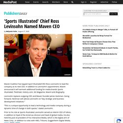 'Sports Illustrated' Chief Ross Levinsohn Named Maven CEO 08/28/2020