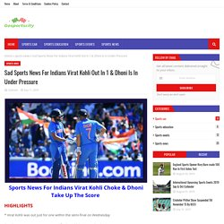 Sad Sports News For Indians Virat Kohli Out In 1 & Dhoni Is In Under Pressure