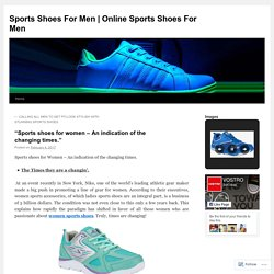 """Sports shoes for women – An indication of the changing times."""