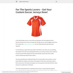 For The Sports Lovers – Get Your Custom Soccer Jerseys Now!